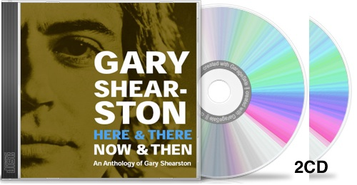 "Gary Shearston 2CD anthology ""Here And There, Now And Then"""